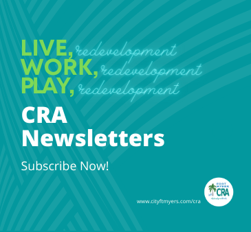 Live, Work, Play redevelopment CRA Newsletters Subscribe Now www.cityftmyers.com/cra CRA Logo