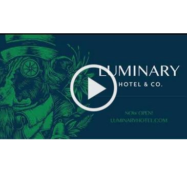 Luminary Hotel and Co Video Now Open luminaryhotel.com Opens in new window